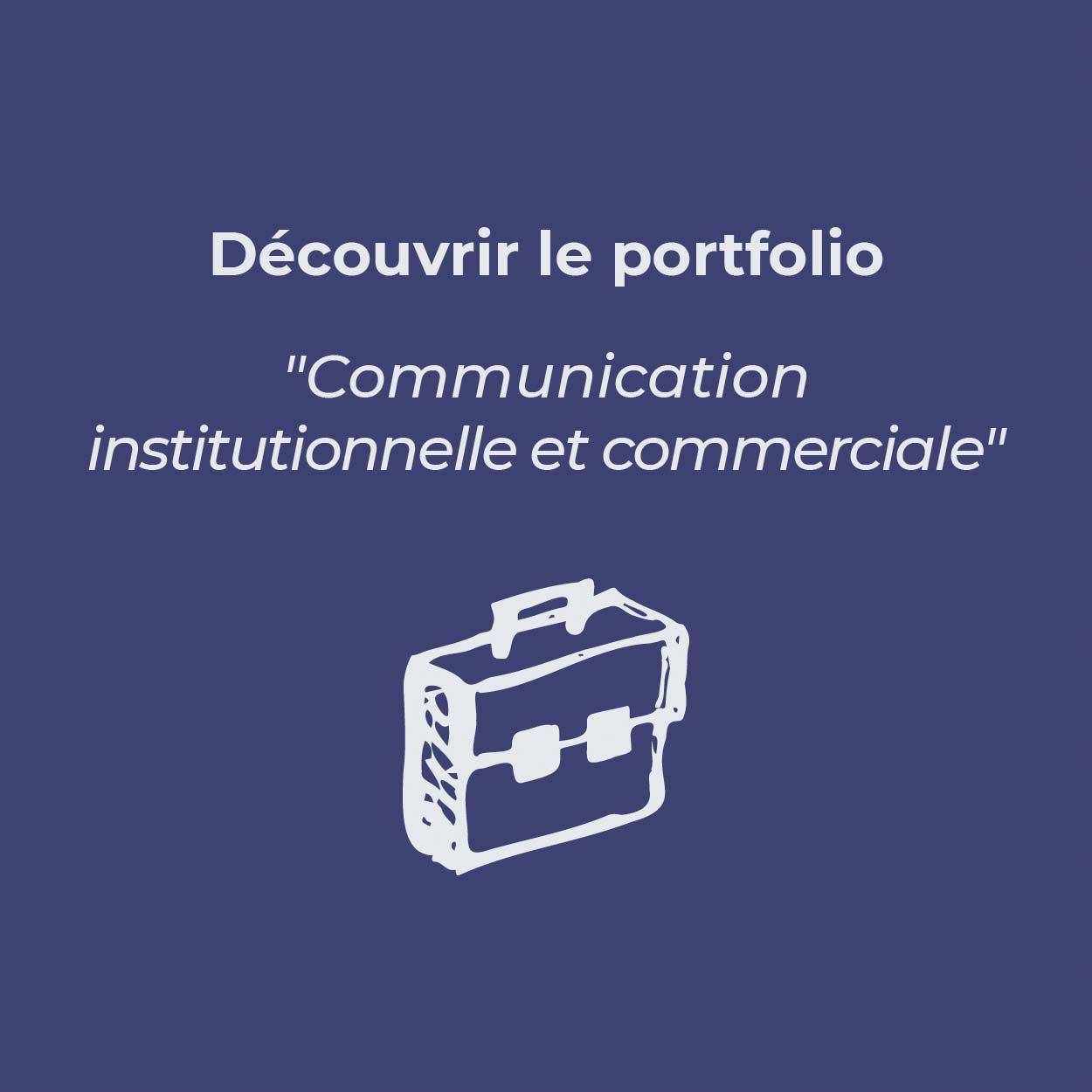 Bouton pour découvrir le portfolio «Communication institutionnelle et commerciale»