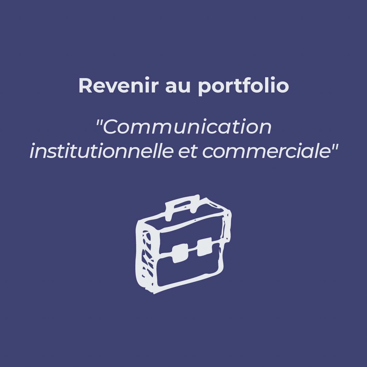 Bouton pour revenir au portfolio «Communication institutionnelle et commerciale»